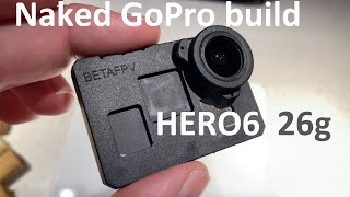 Naked GoPro HERO6 build | FPV drones | planes | only 26g with BETAFPV Case V2