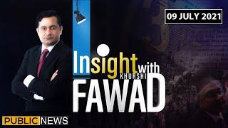 Insight with Fawad Khurshid | 09 July 2021 | Public News