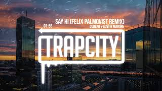 Codeko & Austin Mahone - Say Hi (Felix Palmqvist Remix)