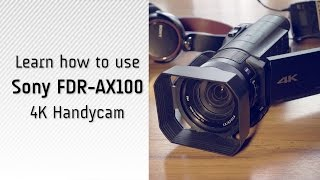 Sony AX100 4K Handycam Tutorial and Review- How to shoot 4K videos