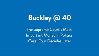Buckley @ 40: The Supreme Court's Most Important Money in Politics Case, Four Decades Later