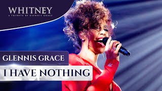 I Have Nothing   WHITNEY, A Tribute By Glennis Grace