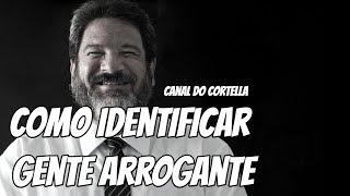 Como Identificar Gente Arrogante   Mario Sergio Cortella