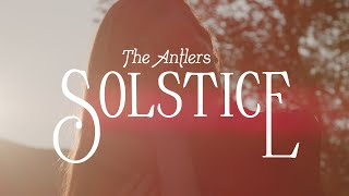 "The Antlers – ""Solstice"""