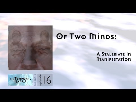 Of Two Minds: A Stalemate in Manifestation (season 2, episode 16)