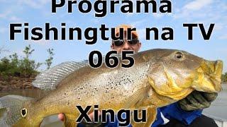 Programa Fishingtur na TV 065 - Rio Xingú