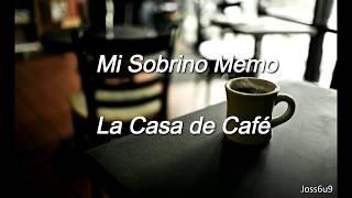 Mi Sobrino Memo - La Casa de Café (LETRA)