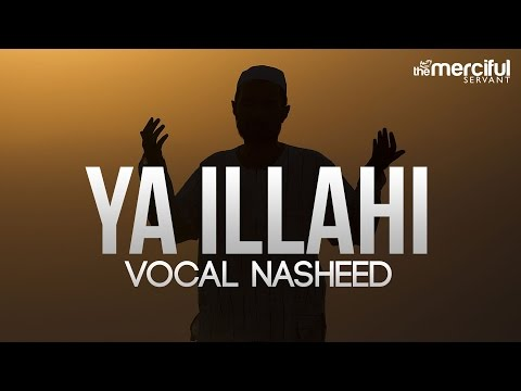 Ya Ilahi - Powerful Nasheed By Ishaq Ayubi - MercifulServant