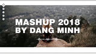Mashup 12 Hit Nhạc Việt - Mashup 2018 l By Đặng Minh l Lyrics