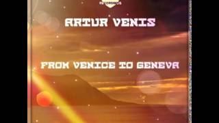 Artur Venis - From Venice To Geneva (Original Mix)