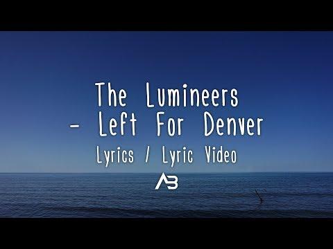The Lumineers - Left For Denver (Lyrics / Lyric Video)