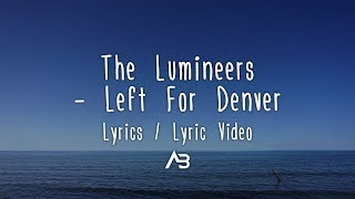 The Lumineers   Left For Denver (Lyrics  Lyric Video)
