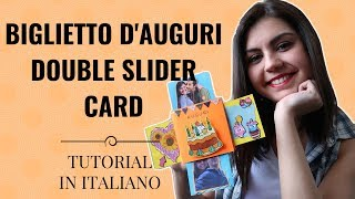 BIGLIETTO D'AUGURI FAI DA TE - DOUBLE SLIDER CARD DIY - Tutorial In Italiano