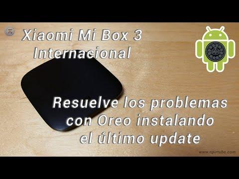 Xiaomi Mi Box 3 Internacional: 😱 Resuelve los problemas con Oreo instalando el último update
