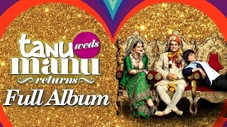 Tanu Weds Manu Returns - Audio Jukebox