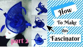 HOW TO MAKE A TEARDROP SINAMAY FASCINATOR  (PART 2).  Tutorial Video On Hat Making