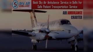 Sky Air Ambulance in Patna with Highly Skilled Medical Group
