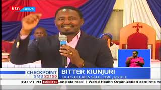 BITTER KIUNJURI: Former Agriculture Cabinet Secretary, Mwangi Kiunjuri decries selective justice