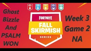 [Week 3 Game 2 NA]Ghost Bizzle And Psalm Won Fortnite Fall Skirmish