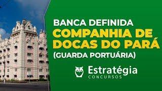 Companhia de Docas do Pará - Guarda Portuária: Banca Definida