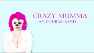 JAY CHUBAK BAND – CRAZY MUMMA
