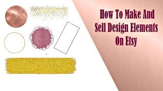 How To Make And Sell Design Elements On Etsy