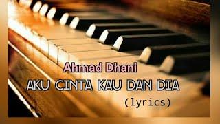Aku Cinta Kau dan Dia - Ahmad Dhani (lyrics)