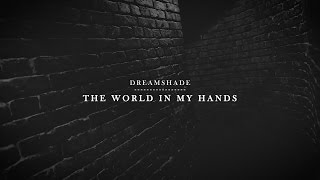 Dreamshade - The World In My Hands