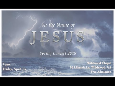 At the Name of Jesus   Spring Concert 2018