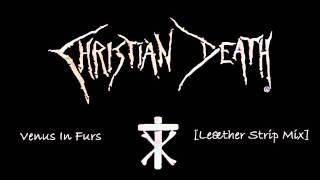 Christian Death - Venus In Furs (Leather Strip Remix)