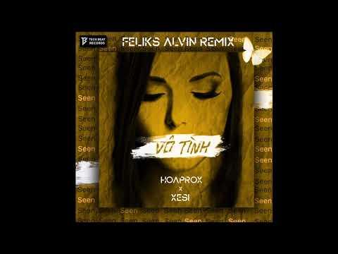 HOAPROX x XESI - VÔ TÌNH (FELIKS ALVIN Official Remix)   XGEN  