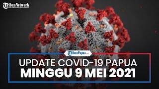 Update Virus Corona di Papua dan Papua Barat 9 Mei 2021: Total Kasus Positif hingga 29.517