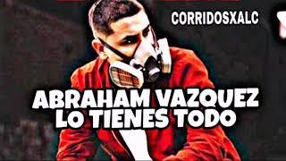 Abraham Vazquez   Lo Tienes Todo (ESTRENO) (COMPLETA) (SUSCRIBANSE 2019)
