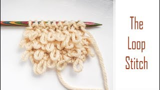 Loopy Knitting! | How to Knit the Loop Stitch | Fun & Simple Texture Tutorial