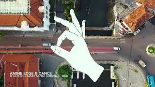 Amine Edge & DANCE   It Doesn't Make Sense (Original Mix)