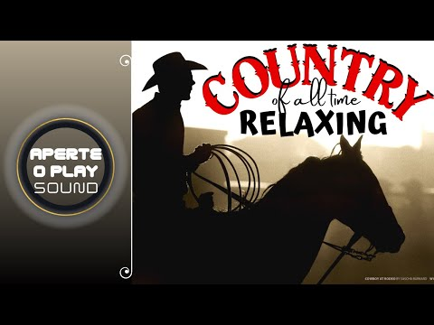 The Best Country Relaxing Of All Time _ Country Relaxing _ Country Relaxing Old Time