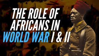 The Role Of Africans In World War I & II