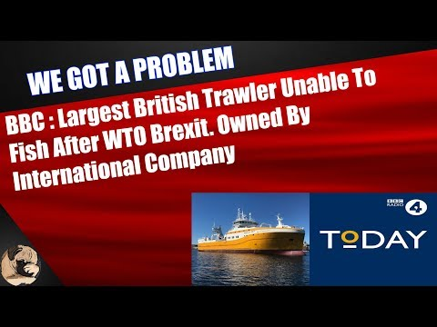 BBC: Largest British Trawler Unable To Fish After WTO Brexit