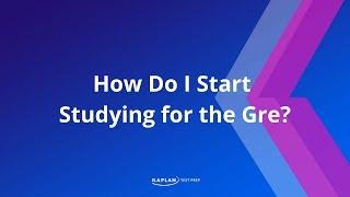GRE Prep: How Do I Start Studying for the GRE? | Kaplan Test Prep