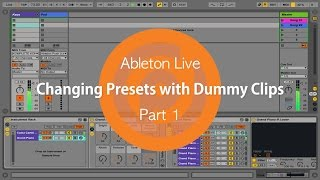 Changing Presets with Dummy Clips | Part 1 | Ableton Live