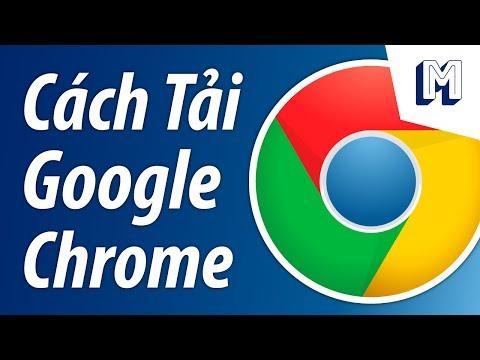 Cách tải và cài đặt Google Chrome về máy tính và cho Laptop | Hướng dẫn Google Chrome