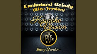 Unchained Melody (Live) (In the Style of Barry Manilow) (Karaoke Version)