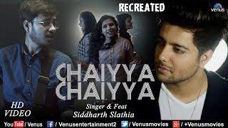 Chaiyya Chaiyya - Recreated | Siddharth Slathia | Best Bollywood Evergreen Song