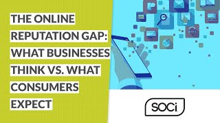 The Online Reputation Gap: What Businesses Think vs. What Consumers Expect