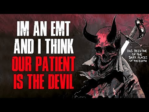 """""""I'm An EMT and I Think Our Patient Is The Dev*l"""" Creepypasta"""