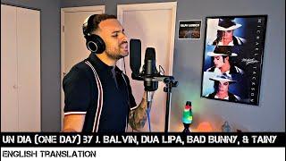 UN DIA (ONE DAY) by J. Balvin, Dua Lipa, Bad Bunny, & Tainy (ENGLISH TRANSLATION)
