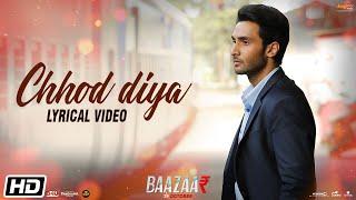 Chhod Diya   Lyrical Video   Arijit Singh   Kanika Kapoor