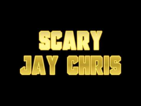 Scary - Jay Chris