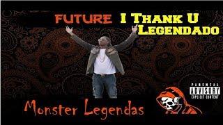 Future - I Thank U (Legendado)