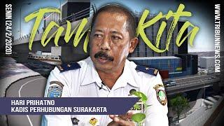 TAMU KITA - Hari Prihatno, Bicara Karier hingga Pembangunan Flyover Purwosari Surakarta